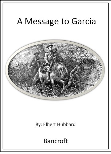 to garcia essay a message to garcia is an essay about initiative published by elbert hubbard in 1899 the full text of hubbard s booklet version