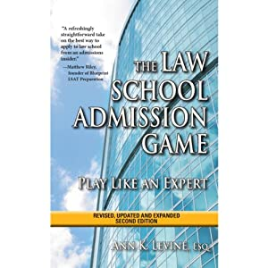 The Law School Admission Game: Play Like an Expert | [Ann K. Levine Esq.]