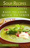 Soup recipes: Top Rated, Delicious And Tasty Soup Recipes: Easy To Cook and Quick To Serve