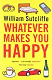 William Sutcliffe Whatever Makes You Happy
