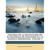 Historia De La Revolución De La República De Colombia En La América Meridional, Volume 1 (Spanish Edition)