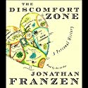 The Discomfort Zone: A Personal History (       UNABRIDGED) by Jonathan Franzen Narrated by Jonathan Franzen