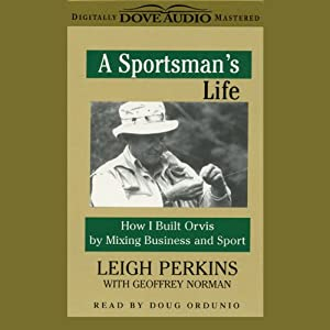 A Sportsman's Life: How I Built Orvis by Mixing Business and Sport | [Leigh Perkins, Geoffrey Norman]