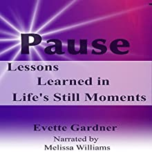 Pause: Lessons Learned in Life's Still Moments Audiobook by Evette Gardner Narrated by Melissa Williams