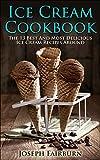 Ice Cream Cookbook: The 13 Best And Most Delicious Ice Cream Recipes Around