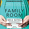 Family Room: Good Things, Book 3 Audiobook by Mia King Narrated by Carin Gilfry