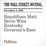 Republican Matt Bevin Wins Kentucky Governor's Race | Arian Campo-Flores