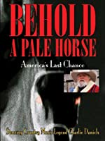 Behold A Pale Horse, America's Last Chance Part One