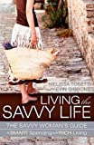 Living The Savvy Life: The Savvy Womans Guide to Smart Spending and Rich Living