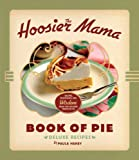 The Hoosier Mama Book of Pie: Recipes, Techniques, and Wisdom from the Hoosier Mama Pie Company