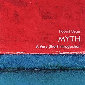 Myth: A Very Short Introduction | [Robert A. Segal]