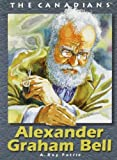 img - for Alexander Graham Bell (The Canadians) 1st edition by Petrie, A Roy (1999) Paperback book / textbook / text book