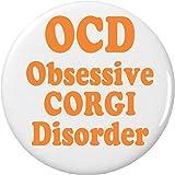 "OCD Obsessive CORGI Disorder 1.25"" Pinback Button Pin Funny Humor Dog Pet"