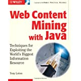 Web Content Mining With Java: Techniques for Exploiting the World Wide Web ~ Tony Loton