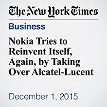 Nokia Tries to Reinvent Itself, Again, by Taking Over Alcatel-Lucent (       UNABRIDGED) by Mark Scott Narrated by Fleet Cooper