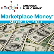 Marketplace Money, March 15, 2013 | [Kai Ryssdal]