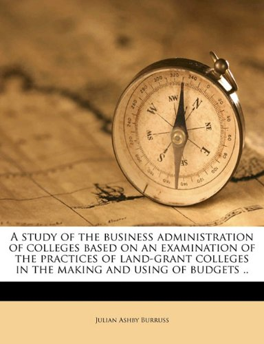 A study of the business administration of colleges based on an examination of the practices of land-grant colleges in the making and using of budgets ..