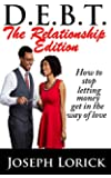 D.E.B.T. The Relationship Edition: How to stop letting money get in the way of love