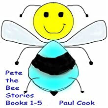 Pete the Bee Stories, Books 1-5 Audiobook by Paul Cook Narrated by Paul Cook