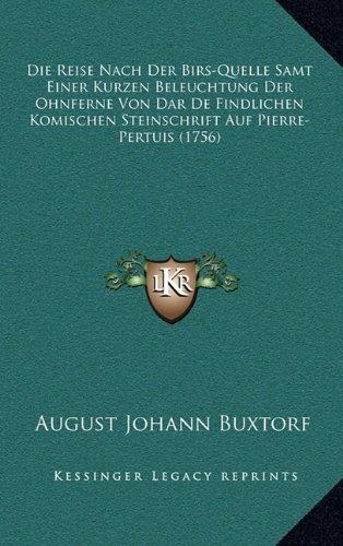 Die Reise Nach Der Birs-Quelle Samt Einer Kurzen Beleuchtung Der Ohnferne Von Dar de Findlichen Komischen Steinschrift Auf Pierre-Pertuis (1756)