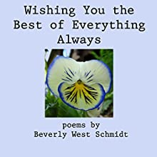 Wishing You the Best of Everything Always (       UNABRIDGED) by Beverly West Schmidt Narrated by Beverly West Schmidt