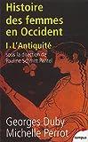 Histoire des femmes en Occident, tome 1: L'Antiquité (French Edition) (2262018693) by Duby, Georges