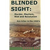 Blinded Sight: Murder, Mayhem, Riot and Revolution-Ann Arbor in the 1960's