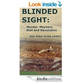 Blinded Sight: Murder, Mayhem, Riot and Revolution-Ann Arbor in the 1960's