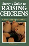 Storey's Guide to Raising Chickens: Care / Feeding / Facilities