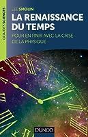 La renaissance du Temps - Pour en finir avec la crise de la physique