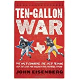 Ten-Gallon War: The NFL�s Cowboys, the AFL�s Texans, and the Feud for Dallas�s Pro Football Future ~ John Eisenberg