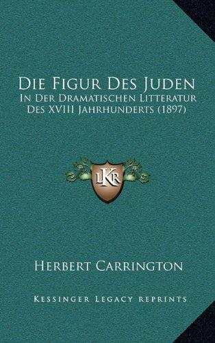 Die Figur Des Juden: In Der Dramatischen Litteratur Des XVIII Jahrhunderts (1897)