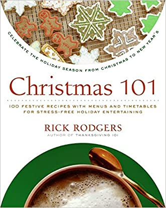 Christmas 101: Celebrate the Holiday Season from Christmas to New Year's (Holidays 101) written by Rick Rodgers