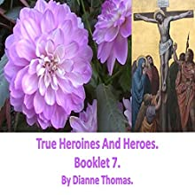 True Heroines and Heroes. Booklet 7. Audiobook by Dianne Thomas Narrated by Dianne Thomas