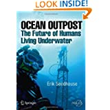 Ocean Outpost: The Future of Humans Living Underwater (Springer Praxis Books / Popular Science)