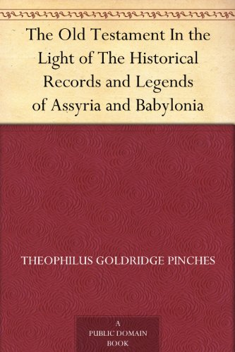 The Old Testament In the Light of The Historical Records and Legends of Assyria and Babylonia PDF