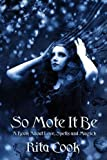 So Mote It Be: A Book About Love, Spells and Magick