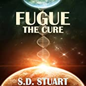 Fugue: The Cure: Fugue Colonies, Volume 1 | Steve DeWinter, S. D. Stuart