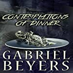 Contemplations of Dinner | Gabriel Beyers