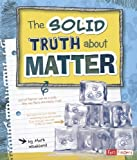 img - for The Solid Truth about Matter (LOL Physical Science) book / textbook / text book