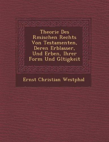 Theorie Des Rmischen Rechts Von Testamenten, Deren Erblasser, Und Erben, Ihrer Form Und Gltigkeit