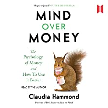 Mind over Money: The Psychology of Money and How to Use It Better Audiobook by Claudia Hammond Narrated by Claudia Hammond