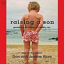 Raising a Son: Parents and the Making of a Healthy Man | Livre audio Auteur(s) : Don Ilium, Jeanne Ilium Narrateur(s) : Don Ilium, Jeanne Ilium