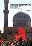 A People's History of Iraq: The Iraqi Communist Party, Workers' Movements and the Left 1924-2004