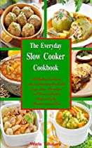 The Everyday Slow Cooker Cookbook: A Healthy Cookbook With 101 Amazing Crock Pot Soup, Stew, Breakfast And Dessert Recipes Inspired