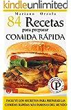 84 RECETAS PARA PREPARAR COMIDA R�PIDA: Incluye los secretos para preparar las comidas r�pidas m�s famosas del mundo (Colecci�n Cocina Pr�ctica)