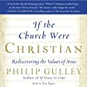 If the Church Were Christian: Rediscovering the Values of Jesus (       UNABRIDGED) by Philip Gulley Narrated by Don Hagen