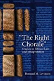 """""""The Right Chorale"""": Studies in Biblical Law and Interpretation (1575062100) by Bernard Levinson"""