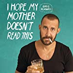 I Hope My Mother Doesn't Read This | Greg Scarnici
