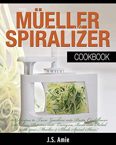 My Mueller Spiral-Ultra Vegetable Spiralizer Cookbook: 101 Recipes to Turn Zucchini into Pasta, Cauliflower into Rice, Potatoes into Lasagna, Beets into ... Slicer! (Vegetable Spiralizer Cookbooks) by J.S. Amie